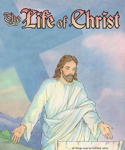 The Life of Christ: An Illustrated Novel for All Ages